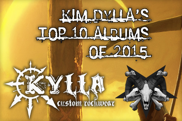 Kylla Custom Rock Wear's Kim Dylla Top 10 Albums Of 2015!