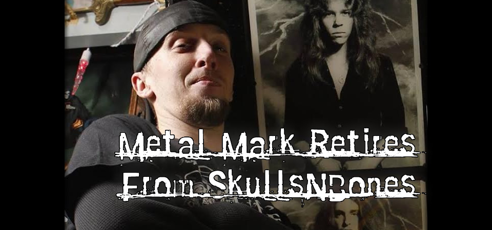 Metal Mark Retires From SkullsNBones