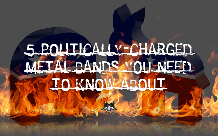 5 Politically-Charged Metal Bands You Need To Know About