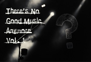 There's No Good Music Anymore Volume 1
